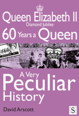 Arscott, David - Queen Elizabeth II, A Very Peculiar History, ebook