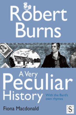 Macdonald, Fiona - Robert Burns, A Very Peculiar History, ebook