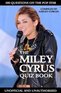 Cowlin, Hayley - The Miley Cyrus Quiz Book, ebook