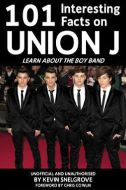 Snelgrove, Kevin - 101 Interesting Facts on Union J, ebook