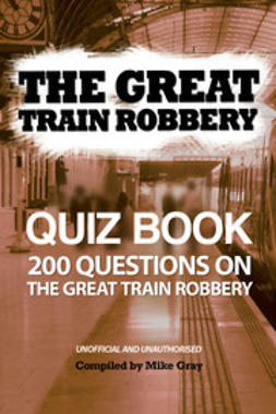 Gray, Mike - The Great Train Robbery Quiz Book, e-bok