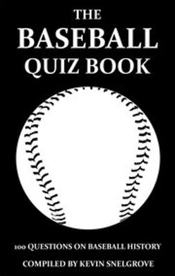 Snelgrove, Kevin - The Baseball Quiz Book, e-kirja