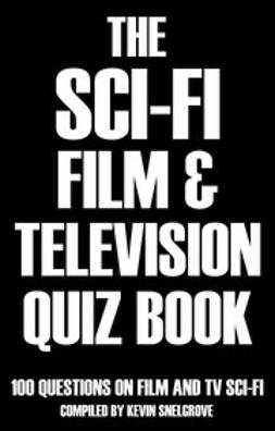 Snelgrove, Kevin - The Sci-fi Film & Television Quiz Book, ebook