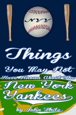 White, John DT - 101 Things You May Not Have Known About the New York Yankees, ebook