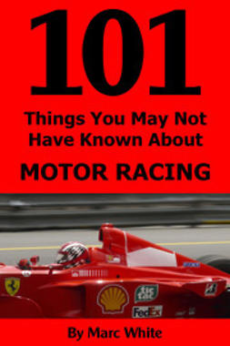 White, Marc - 101 Things You May Not Have Known About Motor Racing, e-bok