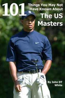 White, John DT - 101 Things You May Not Have Known About the US Masters, ebook