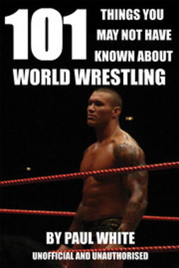 White, Paul - 101 Things You May Not Have Known About World Wrestling, ebook