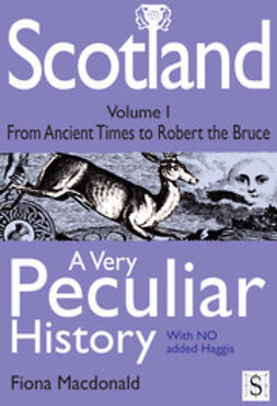 Macdonald, Fiona - Scotland, A Very Peculiar History – Volume 1, ebook