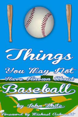 White, John DT - 101 Things You May Not Have Known About Baseball, ebook