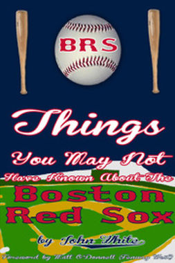 White, John DT - 101 Things You May Not Have Known About the Boston Red Sox, e-kirja