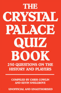 Cowlin, Chris - The Crystal Palace Quiz Book, e-bok