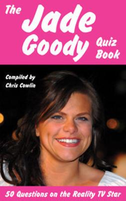 Cowlin, Chris - The Jade Goody Quiz Book, ebook