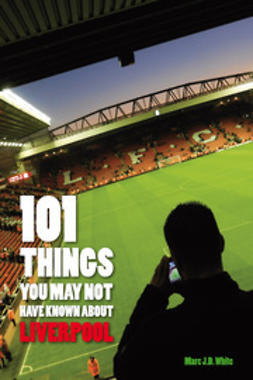 White, Marc - 101 Things You May Not Have Known About Liverpool, ebook