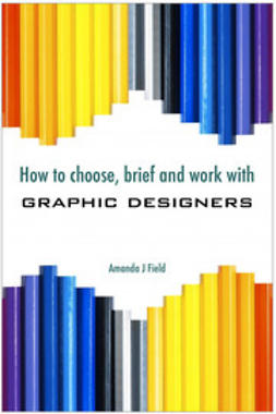 Field, Amanda J. - How to Choose, Brief and Work with Graphic Designers, ebook