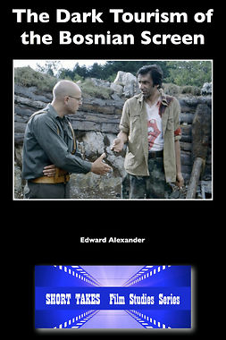 Alexander, Edward - The Dark Tourism of the Bosnian Screen, ebook