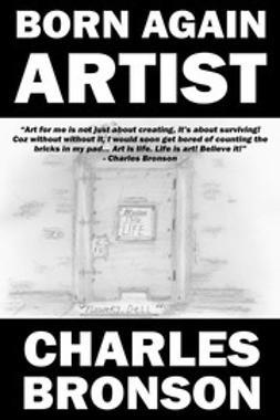 Bronson, Charles - Born Again Artist, e-bok