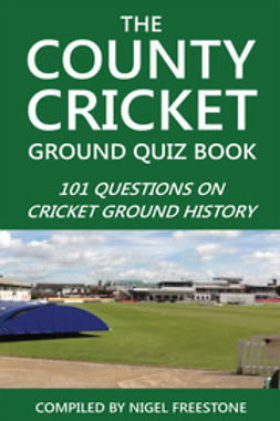 Freestone, Nigel - The County Cricket Ground Quiz Book, e-bok