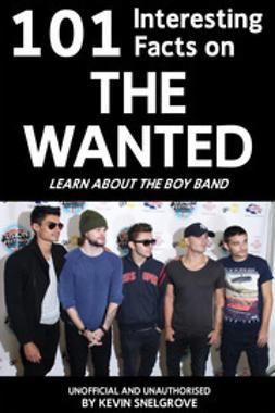 Snelgrove, Kevin - 101 Interesting Facts on The Wanted, e-kirja