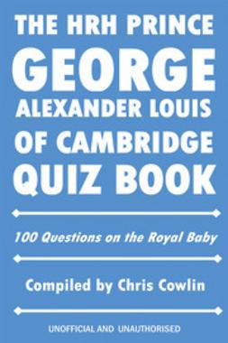 Cowlin, Chris - The HRH Prince George Alexander Louis of Cambridge Quiz Book, ebook