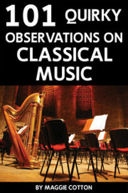 Cotton, Maggie - 101 Quirky Observations on Classical Music, e-bok