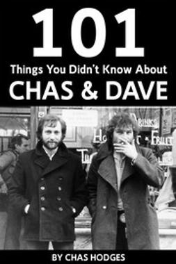 Hodges, Chas - 101 Facts you didn't know about Chas and Dave, ebook