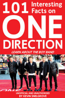 Snelgrove, Kevin - 101 Interesting Facts on One Direction, ebook