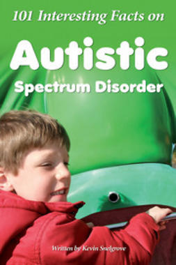 Snelgrove, Kevin - 101 Interesting Facts on Autistic Spectrum Disorder, e-bok