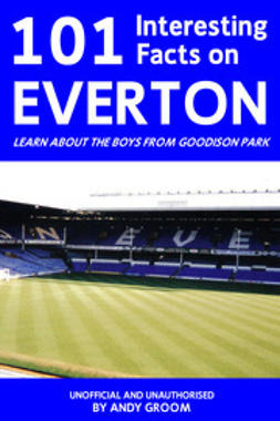 Groom, Andy - 101 Interesting Facts on Everton, e-bok