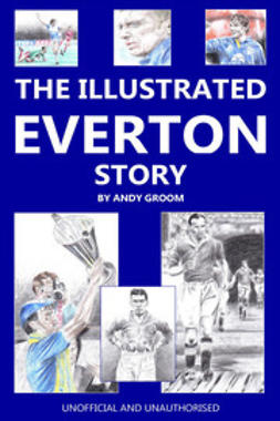 Groom, Andy - The Illustrated Everton Story, e-bok