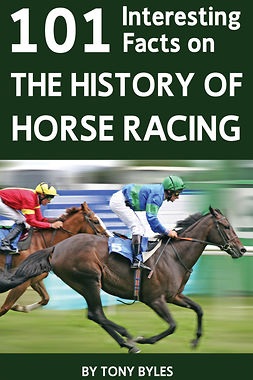 Byles, Tony - 101 Interesting Facts on the History of Horse Racing, ebook