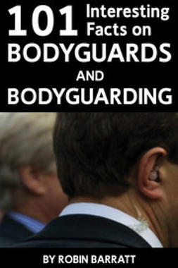 Barratt, Robin - 101 Interesting Facts on Bodyguards and Bodyguarding, e-bok