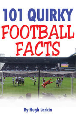 Larkin, Hugh - 101 Quirky Football Facts, e-kirja