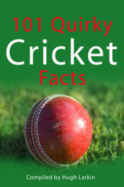 Larkin, Hugh - 101 Quirky Cricket Facts, ebook