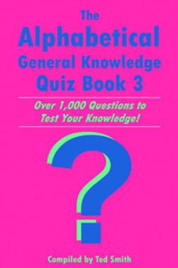 Smith, Ted - The Alphabetical General Knowledge Quiz Book 3, ebook