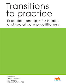 Clouston, Teena J - Transitions to practice: Essential concepts for health and social care professions, e-kirja