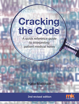 Maddock, Dr Katie - Cracking the Code: A quick reference guide to interpreting patient medical notes, ebook