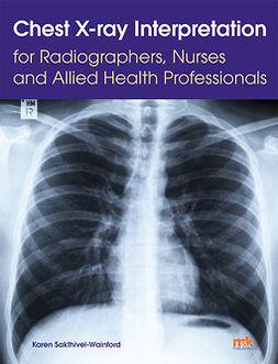 Sakthivel-Wainford, Karen - Chest X-ray Interpretation for Radiographers, Nurses and Allied Health Professionals, ebook