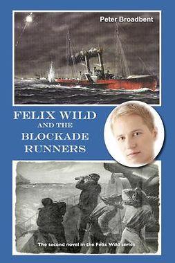 Broadbent, Peter - Felix Wild and the Blockade Runners, e-kirja