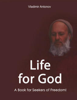 "Antonov, Vladimir - Life for God.  A Book for Seekers of Freedom!"", ebook"