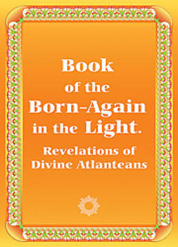Antonov, Anna Zubkova; Vladimir - Book of the Born-Again in the Light. Revelations of Divine Atlanteans, ebook
