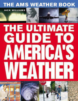 Williams, Jack - The AMS Weather Book: The Ultimate Guide to America's Weather, e-bok