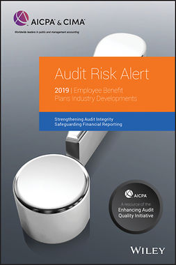 - Audit Risk Alert: Employee Benefit Plans Industry Developments, 2019, ebook