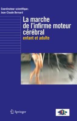Bernard, Jean-Claude - La marche de l'infirme moteur cérébral enfant et adulte, ebook