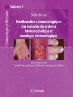 Bessis, Didier - Manifestations dermatologiques des maladies du système hématopoïétique et oncologie dermatologique, ebook