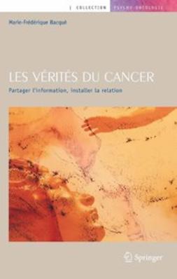 Bacqué, Marie-Frédérique - Les vérités du cancer, ebook