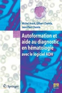 Arock, Michel - Autoformation et aide au diagnostic en hématologie avec le logiciel ADH, ebook