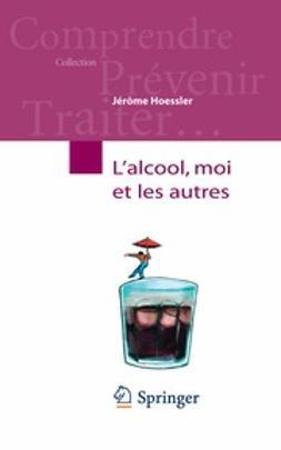 Hoessler, Jérôme - L'alcool, moi et les autres, ebook