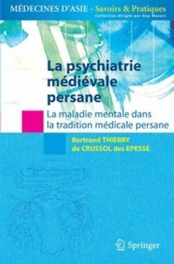 Epesse, B. Thierry Crussol des - La psychiatrie médiévale persane, ebook