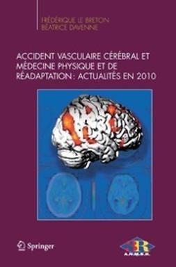 Davenne, Béatrice - Accident vasculaire cérébral et médecine physique et de réadaptation: Actualités en 2010, ebook