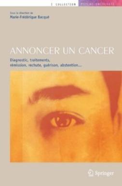 Bacqué, Marie-Frédérique - Annoncer un cancer, ebook